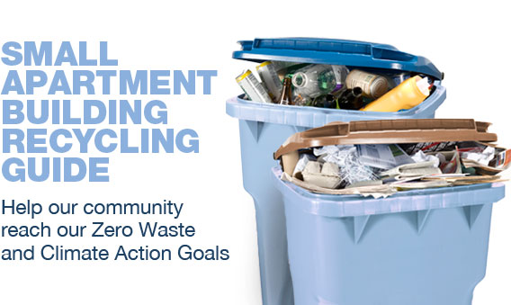 Small Apartment Building Recycling Guide: Help our community reach our Zero Waste and Climate Action goals.