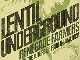 "Changing Farming, One Lentil at a Time: ""Lentil Underground"" Book Event & Seed Swap, 5/23/15"