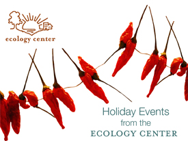 Holiday Schedule and Events from the Ecology Center, 11/29 - 12/24/13