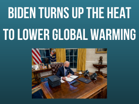 Biden Turns Up the Heat to Lower Global Warming: Key Takeaways of Biden's Action Plan for the Climate Crisis