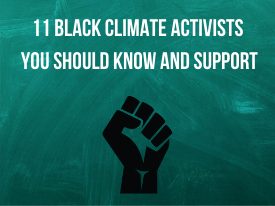 11 Black Climate Activists You Should Know and Support