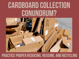 Cardboard Collection Conundrum? Practice Proper Reducing, Reusing, and Recycling