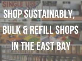 Shop Sustainably, Bulk & Refill Shops in the East Bay